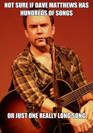 Dave Matthews Band Meme - you crush me with the things you do i do for you anything too