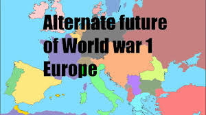 Europe Map Ww1 by Alternate Future Of Ww1 Europe Part 1 Youtube