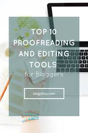 top 10 proofreading and editing tools for bloggers blogelina