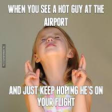 Hot Guy Meme - when you see a hot guy at the airport and just keep hoping he s on