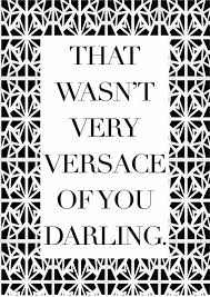 pattern fashion quotes that wasn t very versace of you darling by casuallyobsessedaus