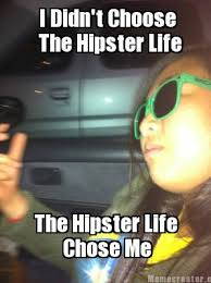 Hipster Meme Generator - meme creator i didn t choose the hipster life the hipster life