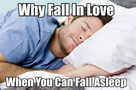 Sleep Meme - why fall in love sleeping meme
