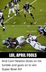 Fumble Meme - memes lol april fools and cam newton dives on his fumble and goes