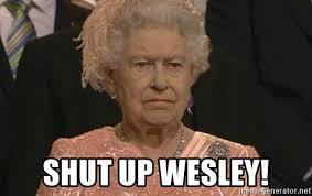 Shut Up Wesley Meme - shut up wesley queen elizabeth meme meme generator