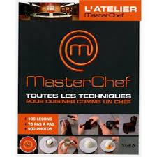 2 cuisinez comme un chef masterchef masterchef toutes les techniques pour cuisiner