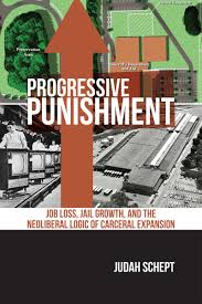 progressive punishment job loss jail growth and the neoliberal
