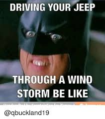 Wind Meme - driving your jeep through a wind storm be like be like meme on me me