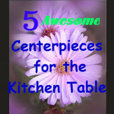 Kitchen Table Centerpiece Centerpieces For The Kitchen Table Essential Homes For You