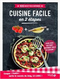 recettes de cuisine 2 couper foutre cuisine facile en 2 é 100 recettes à dévorer