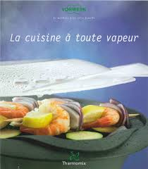 livre cuisine vapeur la cuisine toute vapeur thermomix thermomix la cuisine et