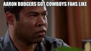Cowboys Fans Be Like Meme - aaron rodgers memes cowboys rodgers best of the funny meme