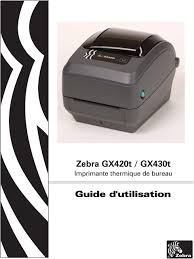 imprimante bureau vall zebra gx420t gx430t imprimante thermique de bureau guide d