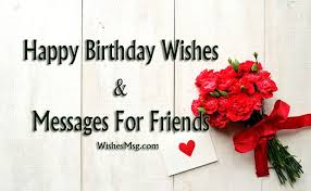 birthday wishes for friend inspiring messages wishesmsg