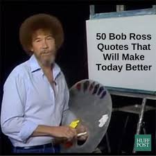 Bob Ross Meme - here are 50 bob ross quotes that will make today better huffpost