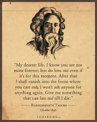 Love Lasts Forever Quotes by 10 Quotes By Rabindranath Tagore That Capture The Undying Spirit