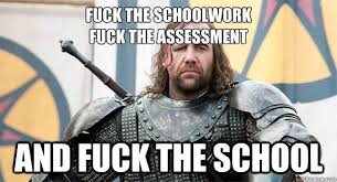 Fuck School Memes - fuck the schoolwork fuck the assessment and fuck the school fuck