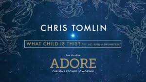 chris tomlin what child is this feat all sons u0026 daughters on