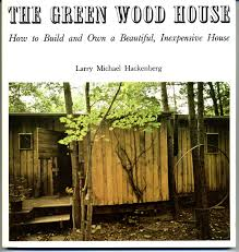 the green wood house how to design build and own an inexpensive