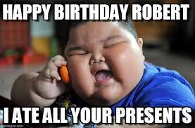 Robert Memes - happy birthday robert asian fat kid meme on memegen