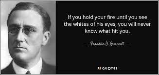 franklin d roosevelt quote if you hold your until you see the