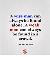 Alone Memes - a wise man can always be found alone a weak man can always be found
