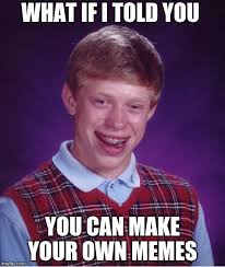 How To Make Your Own Meme Generator - bad luck brian memes imgflip