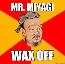 Mr Miyagi Meme - mr miyagi wax off confucius says quickmeme
