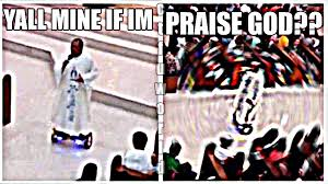 Praise God Meme - y all mine if i m praise god know your meme