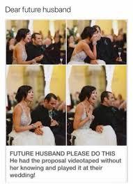 Wedding Proposal Meme - dopl3r com memes dear future husband future husband please do