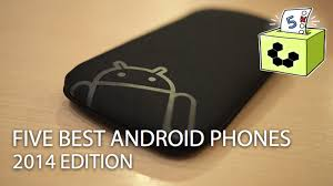best android phone on the market five best android phones 2014 edition