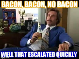 Bacon Meme Generator - well that escalated quickly meme generator that best of the funny meme