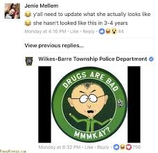 Drugs Are Bad Meme - drugs are bad mmmkay meme posted on fb by wilkes barre township