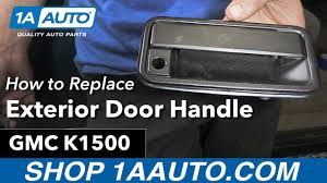 Replace Exterior Door Handle How To Replace Install Exterior Door Handle 96 Gmc K1500
