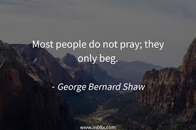 quotes zion national park most people do not pray they by george bernard shaw inblix