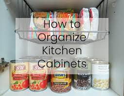 how to organise kitchen cabinets how to organize kitchen cabinets