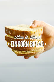 how to make einkorn bread live simply