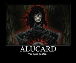 You Dun Goofed Meme - alucard you done goofed by psyco fangirl attack on deviantart