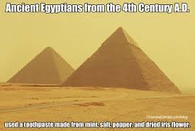 Egyptian Memes - dental meme what ancient egyptians used for toothpaste