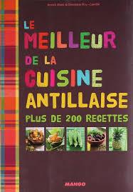 le meilleur de la cuisine antillaise livre le meilleur de la cuisine antillaise annick