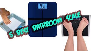 Top Rated Bathroom Scales by 5 Best Bathroom Scales Youtube