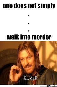Mordor Meme - one does not simply walk into mordor by leejoseph217 meme center