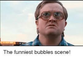 Bubbles Meme - the funniest bubbles scene meme on me me