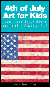 Usa Flag History Fourth Of July Art Project U2013 Jasper Johns For Kids U2014 Art History Kids