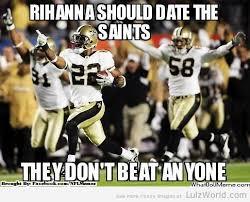 Funny Saints Memes - rihanna should date the saints memes pinterest rihanna memes