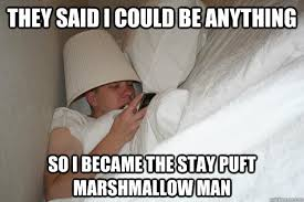 Stay Puft Marshmallow Man Meme - they said i could be anything so i became the stay puft