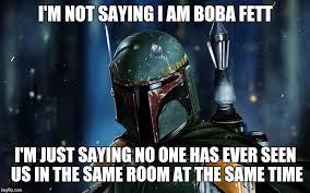 Boba Fett Meme - just saying imgflip