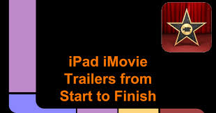 ipad imovie trailers from start to finish for students google slides