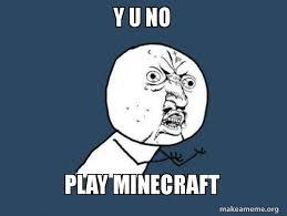 Memes Y U No - y u no play minecraft y u no make a meme
