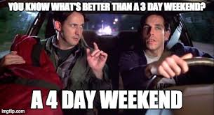 4 Day Weekend Meme - happy memorial day now step into my office imgflip